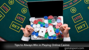 Tips-to-Always-Win-in-Playing-Online-Casino