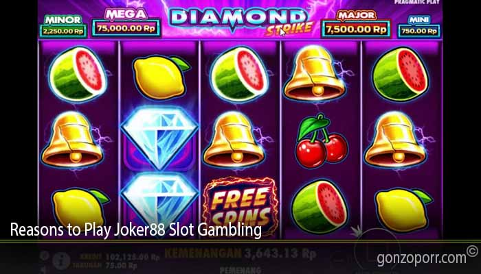 Reasons to Play Joker88 Slot Gambling